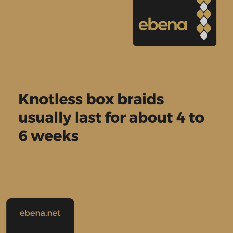 How long do Knotless braids last